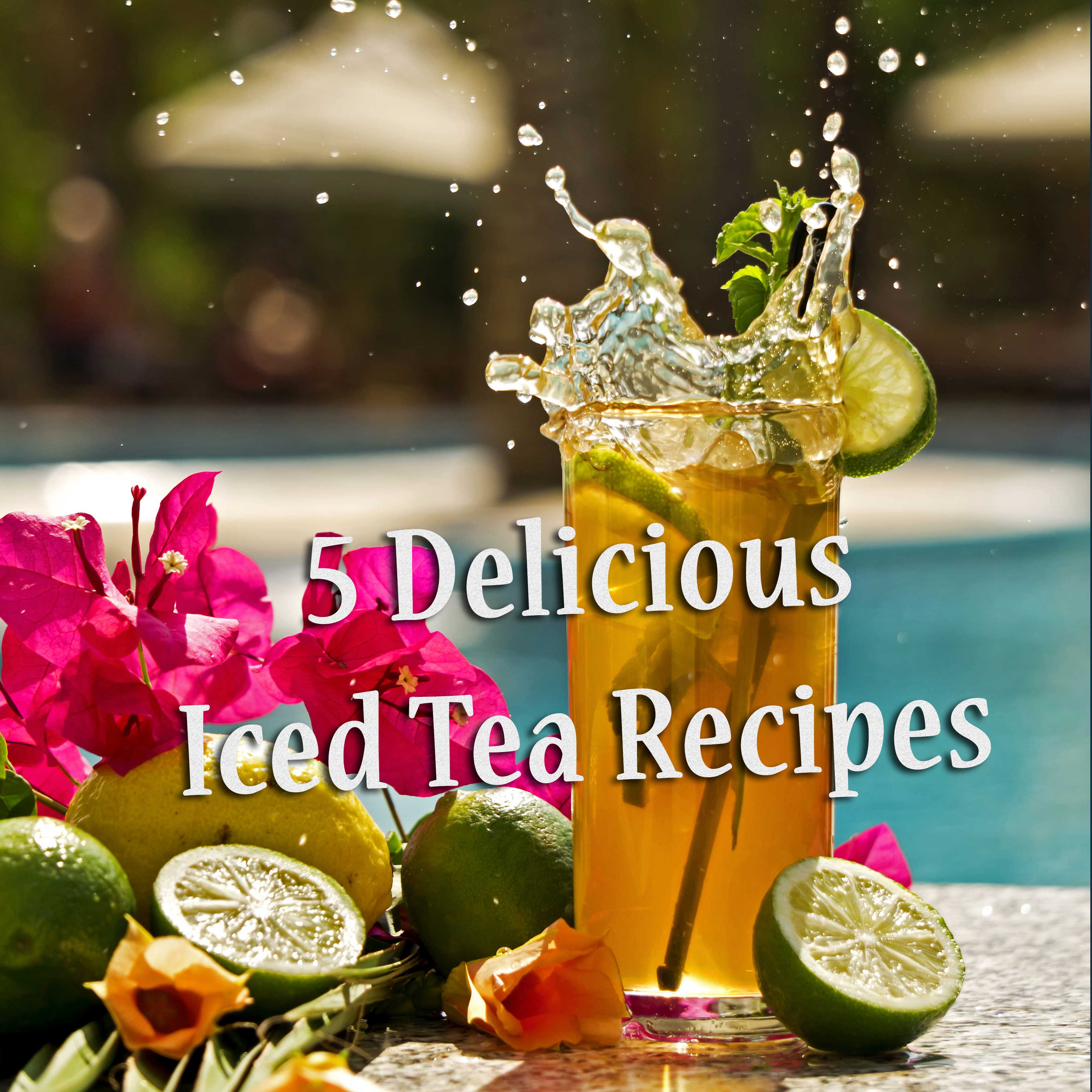 Recipes: 5 Delicious Iced Tea Recipes